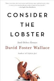 Consider the Lobster : And Other Essays - Wallace, David Foster