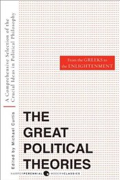Great Political Theories Vol.1 : A Comprehensive Selection of the Crucial Ideas in Political Phil - Curtis, Michael