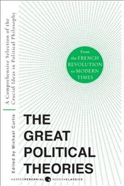 Great Political Theories Vol.2 : A Comprehensive Selection of the Crucial Ideas in Political Phil - Curtis, Michael