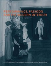 Performance, Fashion and the Modern Interior : From the Victorians to Today - Fisher, Fiona