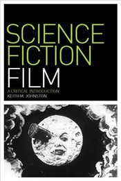 Science Fiction Film : A Critical Introduction  - Johnston, Keith M.