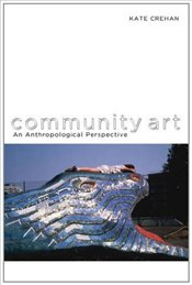 Community Art : An Anthropological Perspective - Crehan, Kate