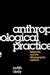 Anthropological Practice : Fieldwork and the Ethnographic Method - Okely, Judith