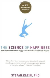 Science of Happiness : How Our Brains Make Us Happy - and What We Can Do to Get Happier - Klein, Stefan
