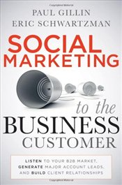 Social Marketing to the Business Customer: Listen to Your B2B Market, Generate Major Account Leads,  - Gillin, Paul