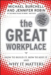 Great Workplace : How to Build It, How to Keep It, and Why It Matters - Burchell, Michael