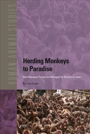 Herding Monkeys to Paradise : How Macaque Troops are Managed for Tourism in Japan  - KNIGHT, JOHN