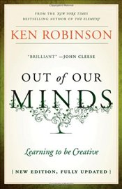 Out of Our Minds 2E : Learning to Be Creative - Robinson, Ken