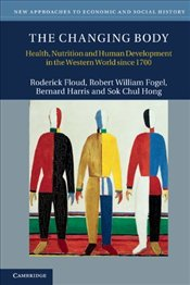 Changing Body : Health, Nutrition, and Human Development in the Western World since 1700 - Floud, Roderick