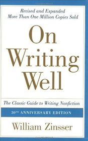 On Writing Well : The Classic Guide to Writing Nonfiction - Zinsser, William