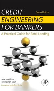 Credit Engineering for Bankers, 2nd Edition: A Practical Guide for Bank Lending - Glantz, Morton