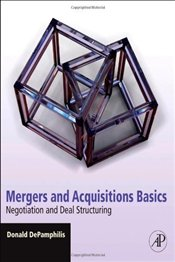 Mergers and Acquisitions Basics: Negotiation and Deal Structuring - DePamphilis, Donald