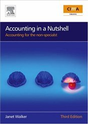 Accounting in a Nutshell: Accounting for the non-specialist (CIMA Professional Handbook) - Walker, Janet
