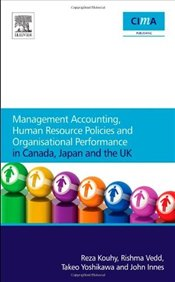 MANAGEMENT ACCOUNTING, HUMAN RESOURCE POLICIES AND ORGANISATIONAL PERFORMANCE IN CANADA, JAPAN AND T - Kouhy, Reza