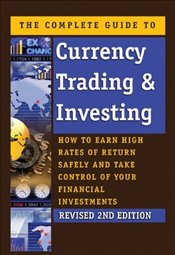 Complete Guide to Currency Trading & Investing: How to Earn High Rates of Return Safely and Take Con - Burrell, Jamaine