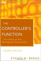 Controllers Function : The Work of the Managerial Accountant  - Bragg, Steven M.