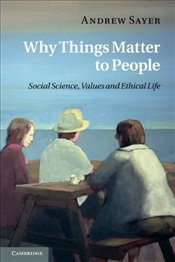Why Things Matter to People : Social Science, Values and Ethical Life - SAYER, ANDREW