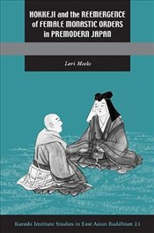 Hokkeji and the Reemergence of Female Monastic Orders in Premodern Japan - Meeks, Lori