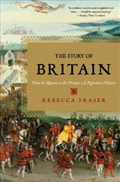 Story of Britain : From the Romans to the Present - A Narrative History - Fraser, Rebecca