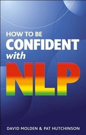 How to be Confident with NLP : Powerful Techniques to Boost Your Self-Confidence - Molden, David