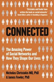 Connected : The Amazing Power of Social Networks and How They Shape Our Lives - Christakis, Nicholas A.