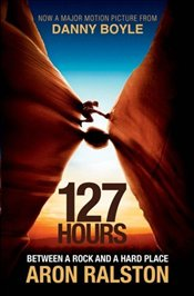 127 Hours : Between a Rock and a Hard Place - Ralston, Aron
