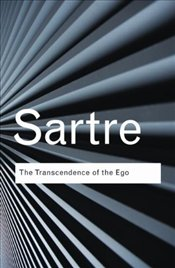 Transcendence of the Ego : A Sketch for a Phenomenological Description  - Sartre, Jean Paul