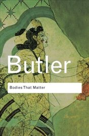 Bodies That Matter : On the Discursive Limits of Sex - Butler, Judith