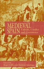 Medieval Spain : Culture, Conflict and Coexistence - Collins, Roger