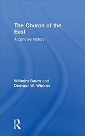 Church of the East : A Concise History  - Baum, Wilhelm