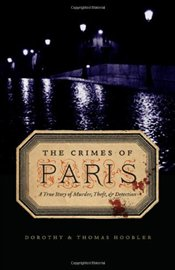 Crimes of Paris : A True Story of Murder, Theft and Detection - Hoobler, Dorothy