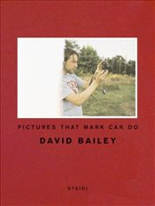 David Bailey : Pictures that Mark Can Do - Bailey, David