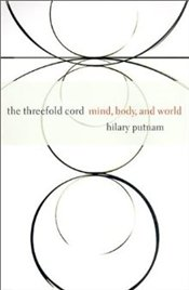 Threefold Cord : Mind, Body and World - Putnam, Hilary
