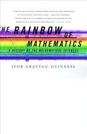 Rainbow of Mathematics : A History of the Mathematical Sciences - Grattan-Guinness, Ivor