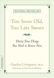 Too Soon Old, Too Late Smart : Thirty True Things You Need to Know Now - Livingston, Gordon