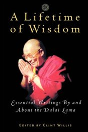 Lifetime of Wisdom : Essential Writings by and About the Dalai Lama - Lama, Dalai