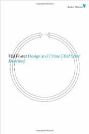 Design and Crime : And Other Diatribes - Foster, Hal
