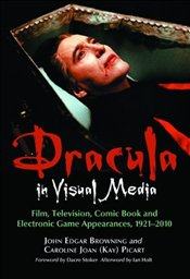 Dracula in Visual Media : Film, Television, Comic Book and Electronic Game Appearances, 1921-2010 - Browning, John Edgar