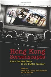 Hong Kong Screenscapes : From the New Wave to the Digital Frontier - Cheung, Esther M. K.