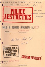 Police Aesthetics : Literature, Film, and the Secret Police in Soviet Times - Vatulescu, Christina