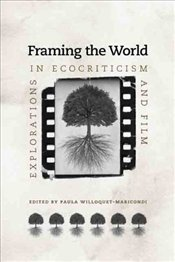 Framing the World : Explorations in Ecocriticism and Film  - Maricondi, Paula Willoquet