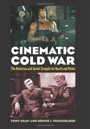 Cinematic Cold War : The American and Soviet Struggle for Hearts and Minds - Shaw, Tony