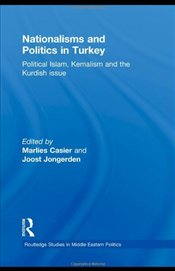 Nationalisms and Politics in Turkey : Political Islam, Kemalism and the Kurdish Issue  - Jongerden, Joost