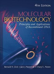Molecular Biotechnology 4E : Principles and Applications of Recombinant DNA - Glick, Bernard R.