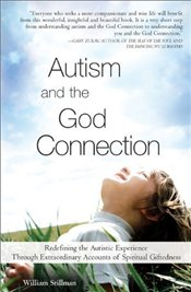Autism and the God Connection: Redefining the Autistic Experience Through Extraordinary Accounts of  - Stillman, William