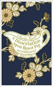 Dissertation Upon Roast Pig & Other Essays  - Lamb, Charles