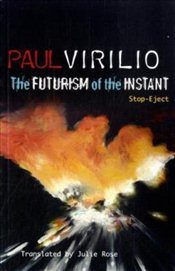 Futurism of the Instant : Stop-Eject - Virilio, Paul