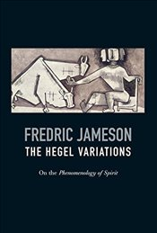 Hegel Variations : On the Phenomenology of Spirit - Jameson, Fredric