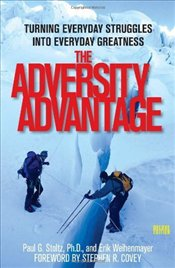 Adversity Advantage : Turning Everyday Struggles Into Everyday Greatness - Stoltz, Paul Gordon