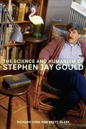 Science and Humanism of Stephen Jay Gould - York, Richard